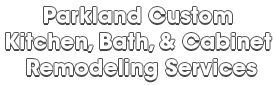 Parkland Custom Kitchen, Bath, & Cabinet Remodeling Services_wht-We do kitchen & bath remodeling, home renovations, custom lighting, custom cabinet installation, cabinet refacing and refinishing, outdoor kitchens, commercial kitchen, countertops, and more